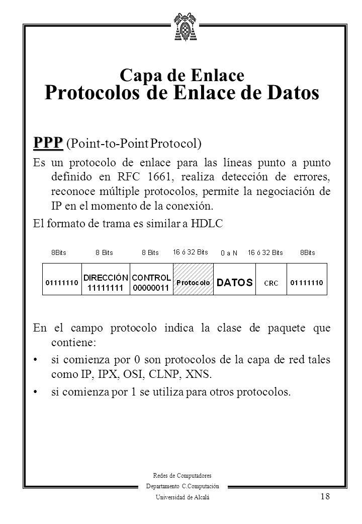 Redes de Computadores Departamento C.Computación Universidad de Alcalá 18 PPP PPP (Point-to-Point Protocol) Es un protocolo de enlace para las líneas