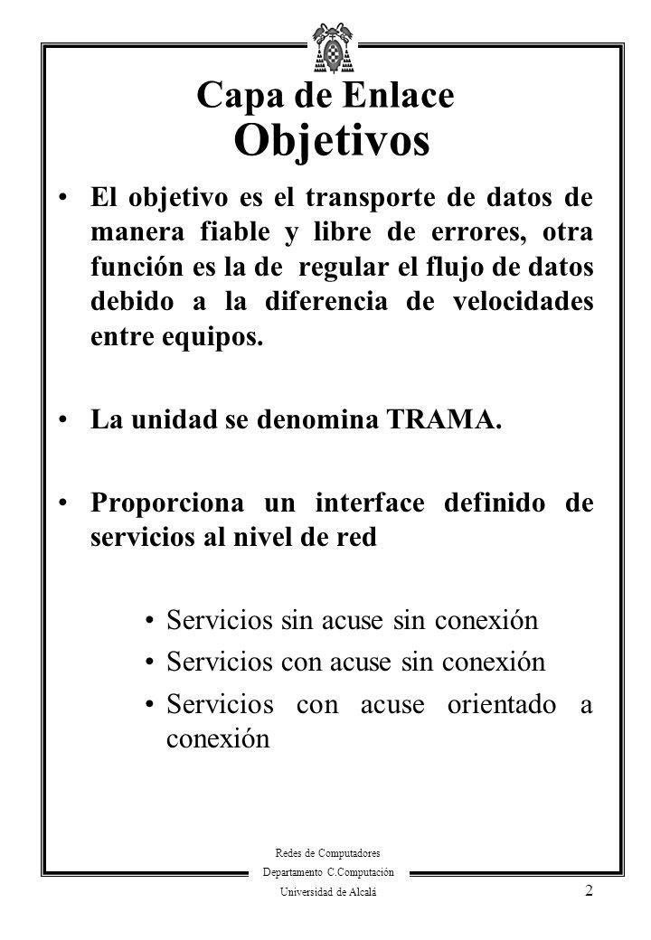 Redes de Computadores Departamento C.Computación Universidad de Alcalá 2 Capa de Enlace Objetivos El objetivo es el transporte de datos de manera fiab