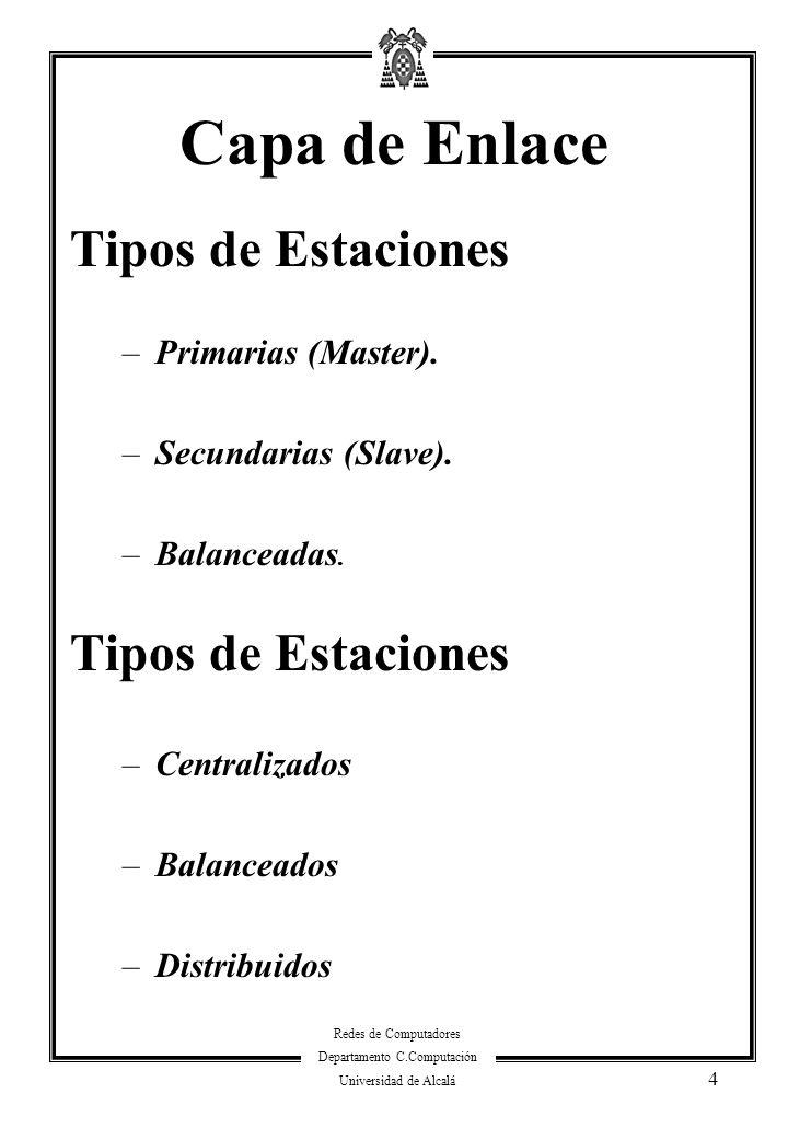 Redes de Computadores Departamento C.Computación Universidad de Alcalá 4 Capa de Enlace Tipos de Estaciones –Primarias (Master). –Secundarias (Slave).