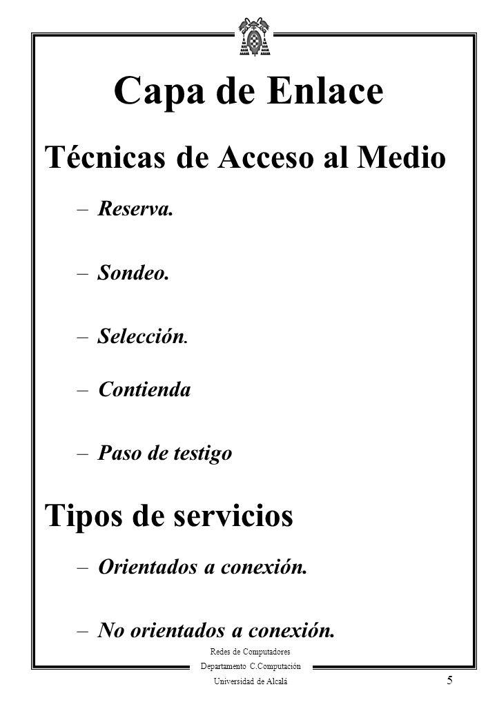 Redes de Computadores Departamento C.Computación Universidad de Alcalá 5 Capa de Enlace Técnicas de Acceso al Medio –Reserva. –Sondeo. –Selección. –Co