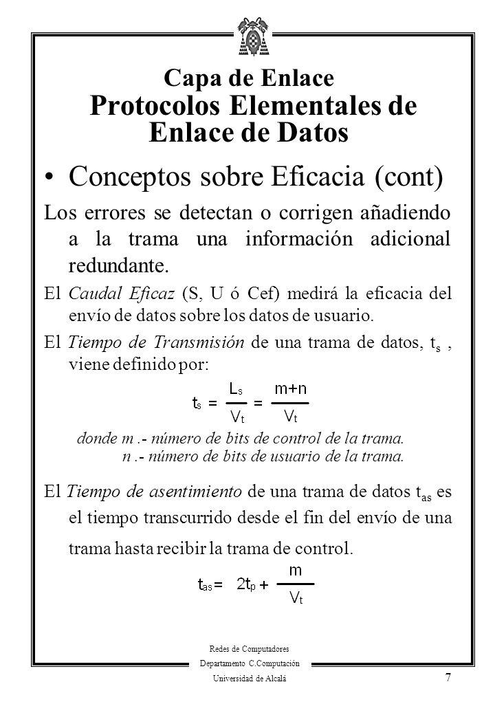 Redes de Computadores Departamento C.Computación Universidad de Alcalá 8 Conceptos sobre Eficacia (cont) El Número medio de Transmisiones de una trama de datos viene definido por: El Tiempo de giro es el tiempo que tarda el receptor de una trama de datos en contestar a la misma.