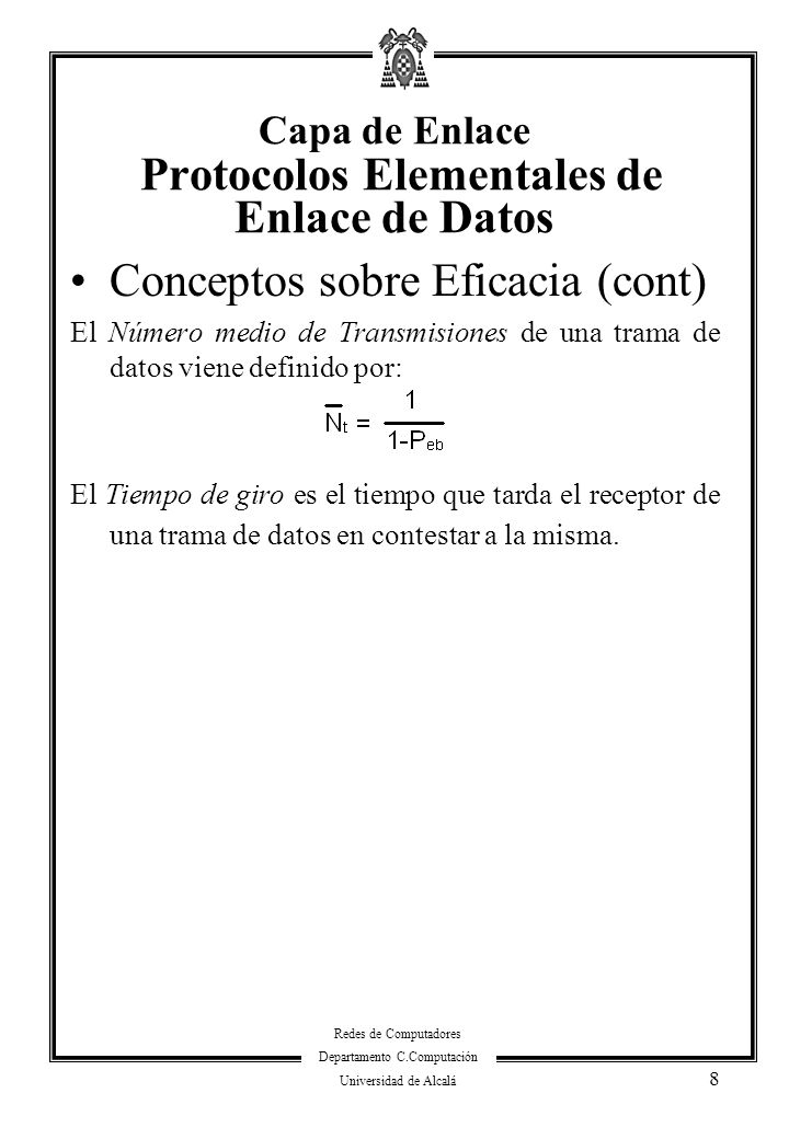 Redes de Computadores Departamento C.Computación Universidad de Alcalá 8 Conceptos sobre Eficacia (cont) El Número medio de Transmisiones de una trama