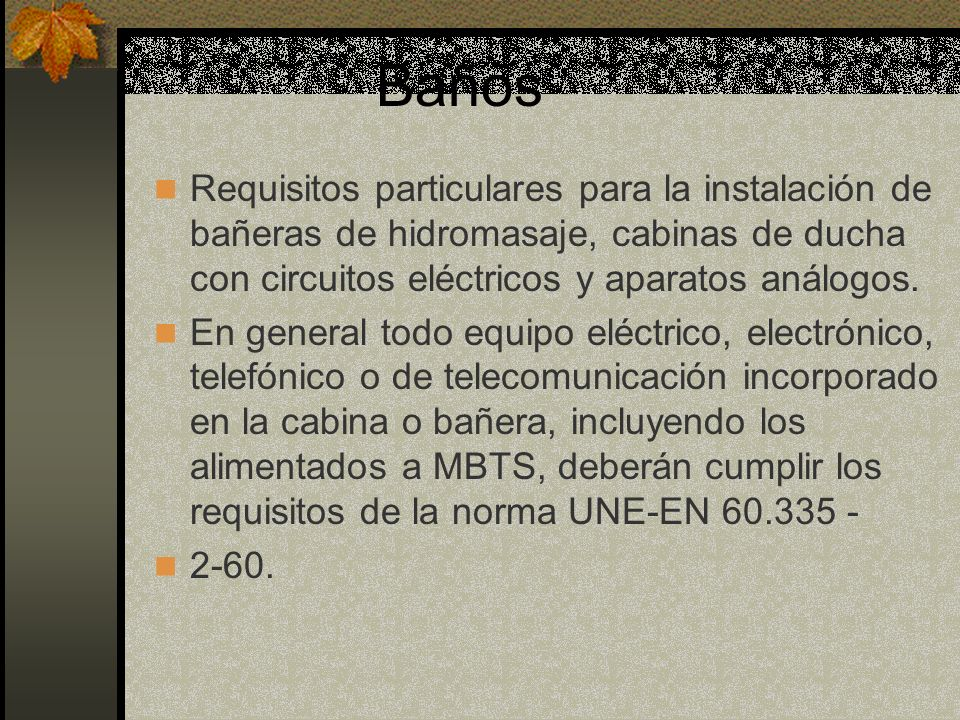 Requisitos particulares para la instalación de bañeras de hidromasaje, cabinas de ducha con circuitos eléctricos y aparatos análogos. En general todo