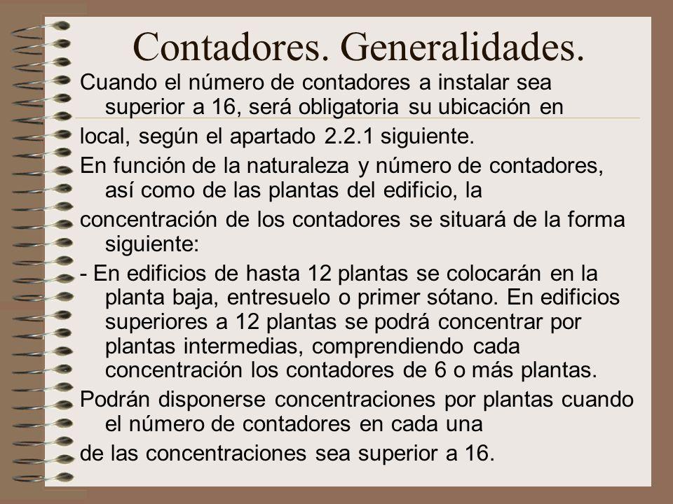Contadores. Generalidades. Cuando el número de contadores a instalar sea superior a 16, será obligatoria su ubicación en local, según el apartado 2.2.