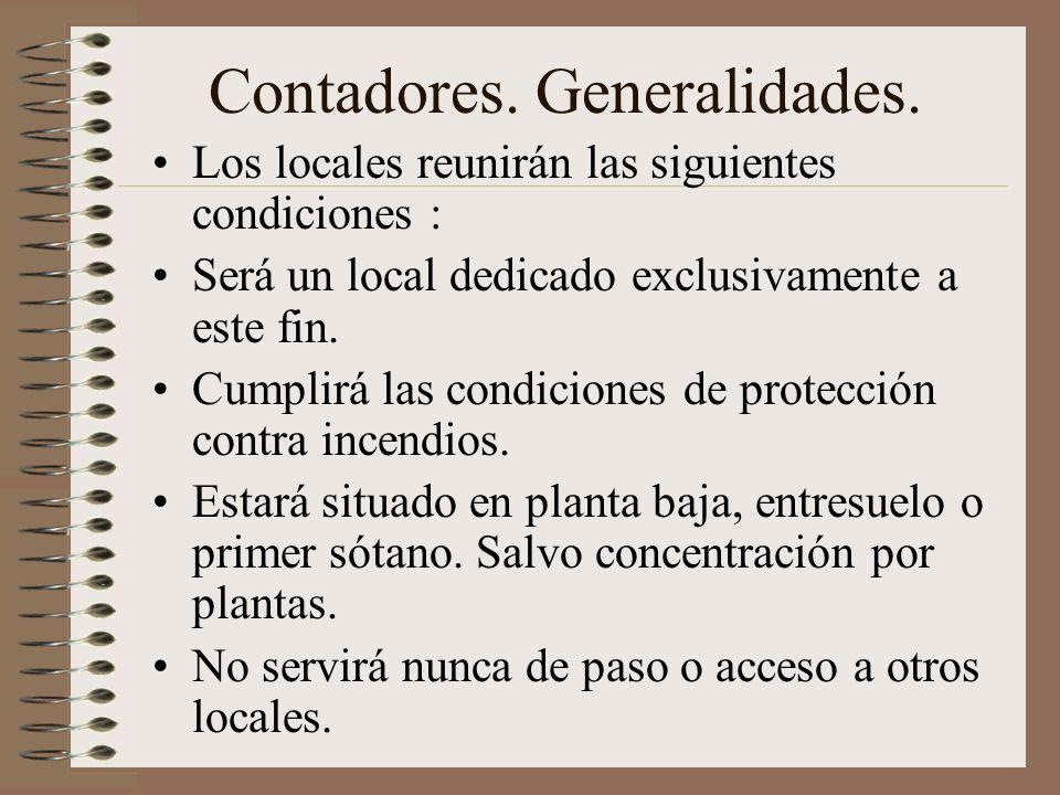 Contadores. Generalidades. Los locales reunirán las siguientes condiciones : Será un local dedicado exclusivamente a este fin. Cumplirá las condicione