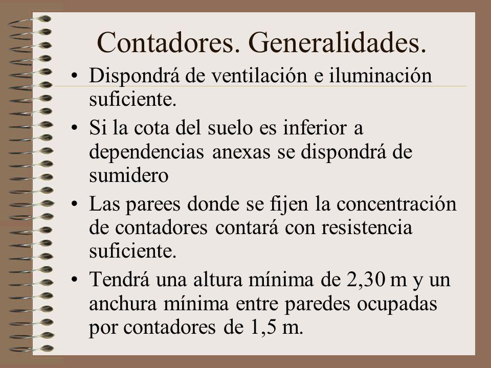 Contadores. Generalidades. Dispondrá de ventilación e iluminación suficiente. Si la cota del suelo es inferior a dependencias anexas se dispondrá de s
