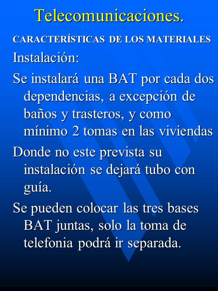 Telecomunicaciones. CARACTERÍSTICAS DE LOS MATERIALES Instalación: Se instalará una BAT por cada dos dependencias, a excepción de baños y trasteros, y
