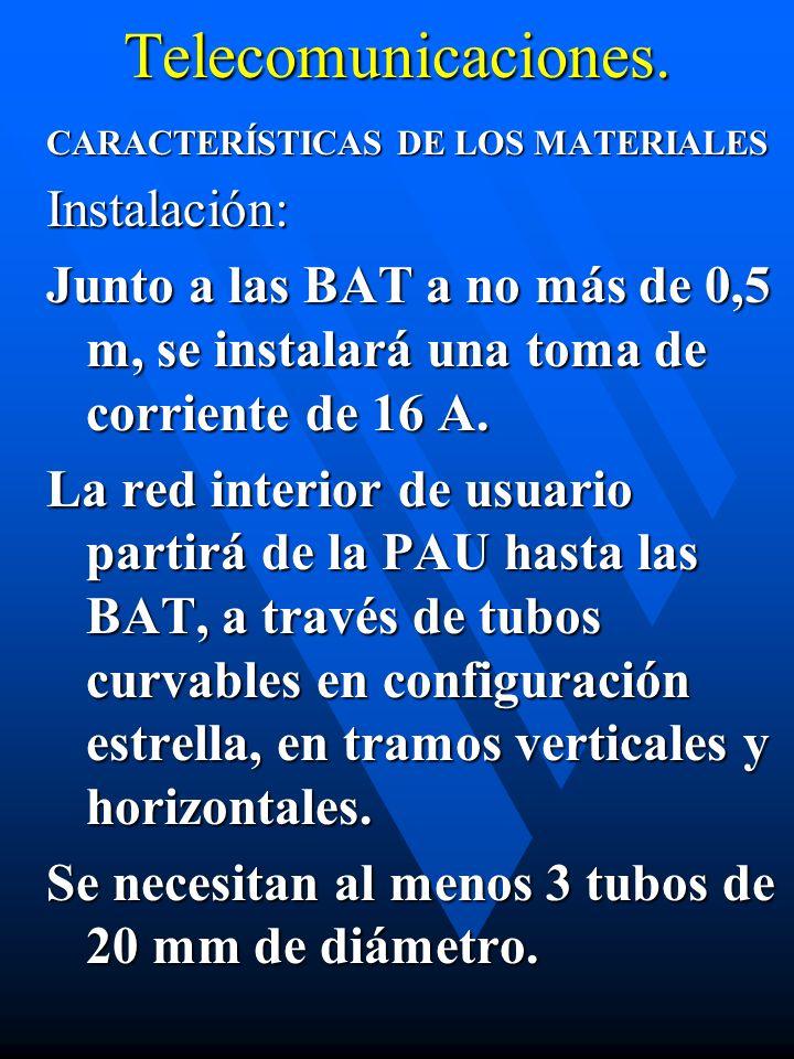 Telecomunicaciones. CARACTERÍSTICAS DE LOS MATERIALES Instalación: Junto a las BAT a no más de 0,5 m, se instalará una toma de corriente de 16 A. La r