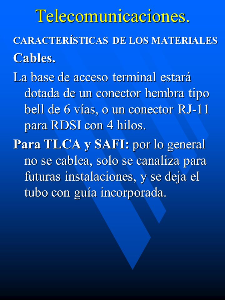 Telecomunicaciones. CARACTERÍSTICAS DE LOS MATERIALES Cables. La base de acceso terminal estará dotada de un conector hembra tipo bell de 6 vías, o un