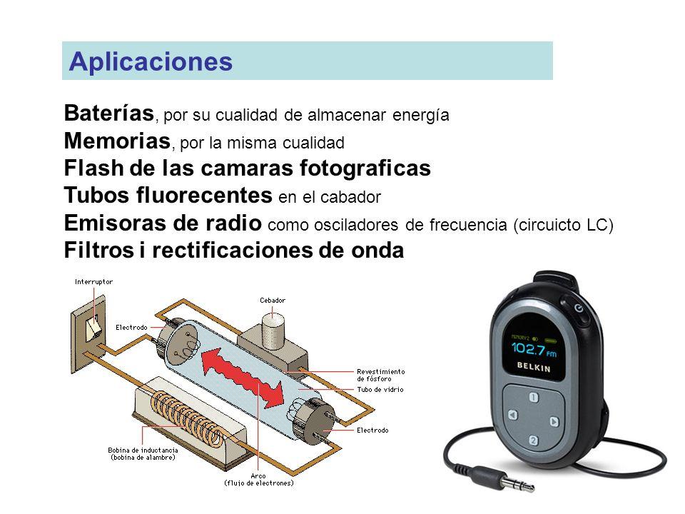 Baterías, por su cualidad de almacenar energía Memorias, por la misma cualidad Flash de las camaras fotograficas Tubos fluorecentes en el cabador Emis