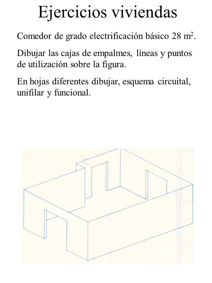 Ejercicios viviendas Comedor de grado electrificación básico 28 m 2. Dibujar las cajas de empalmes, líneas y puntos de utilización sobre la figura. En