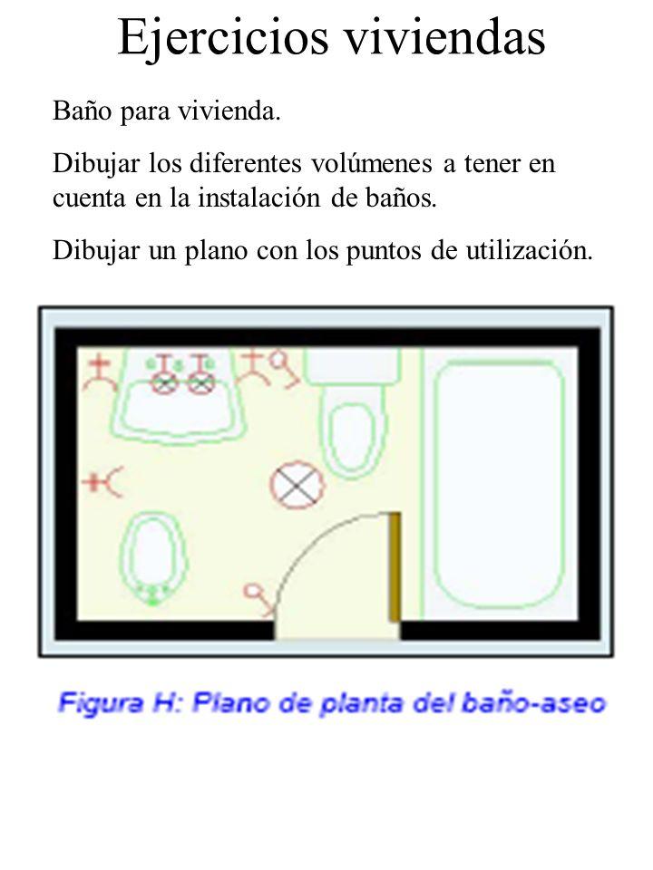 Ejercicios viviendas Baño para vivienda. Dibujar los diferentes volúmenes a tener en cuenta en la instalación de baños. Dibujar un plano con los punto
