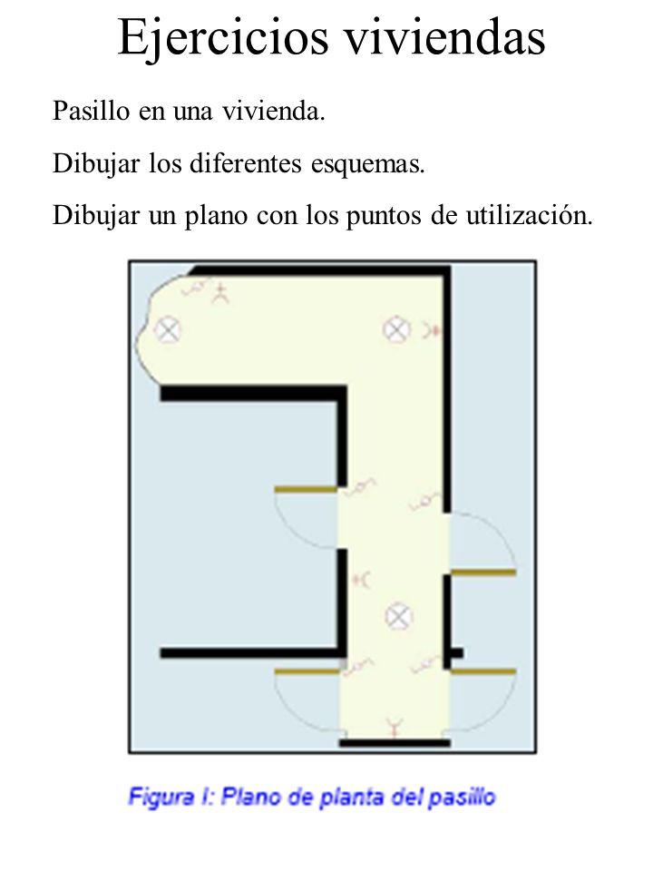 Ejercicios viviendas Pasillo en una vivienda. Dibujar los diferentes esquemas. Dibujar un plano con los puntos de utilización.