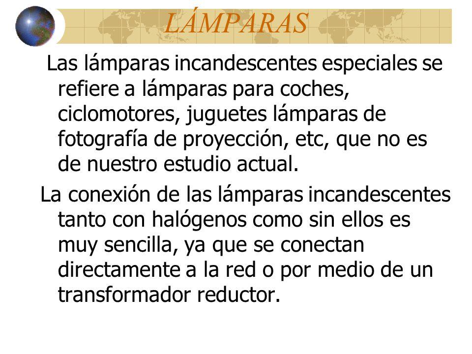 LÁMPARAS Las lámparas incandescentes especiales se refiere a lámparas para coches, ciclomotores, juguetes lámparas de fotografía de proyección, etc, q