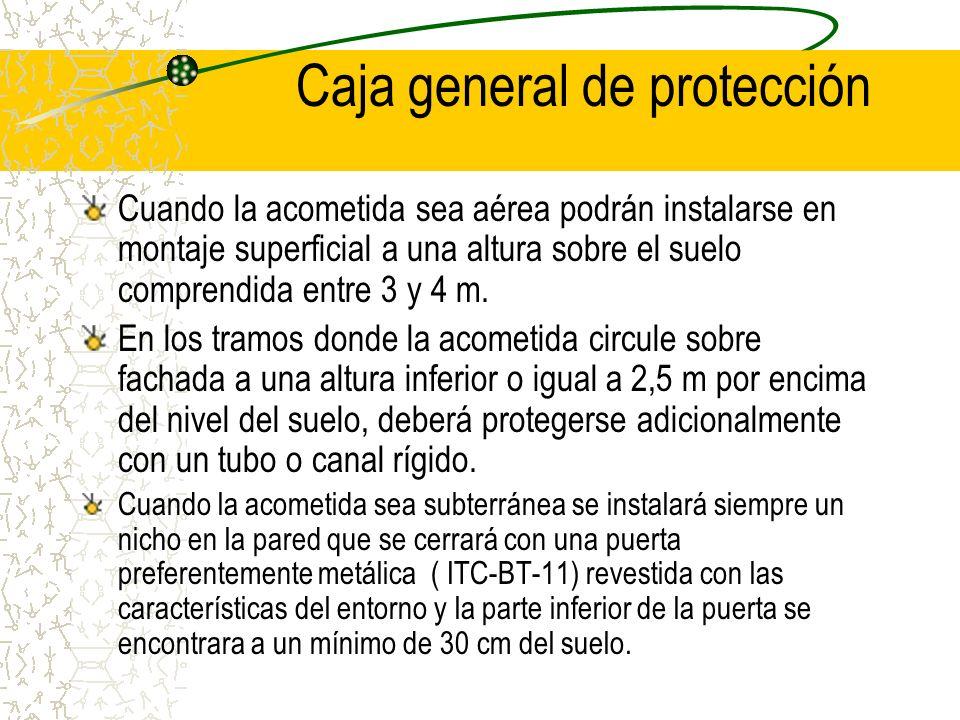 Caja general de protección Son las que alojan los elementos de protección de las líneas generales de alimentación. Se situaran sobre las fachadas exte