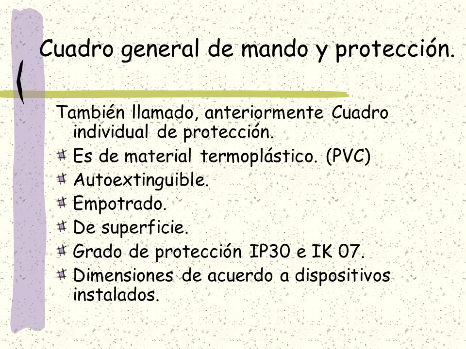 Cuadro general de mando y protección. También llamado, anteriormente Cuadro individual de protección. Es de material termoplástico. (PVC) Autoextingui