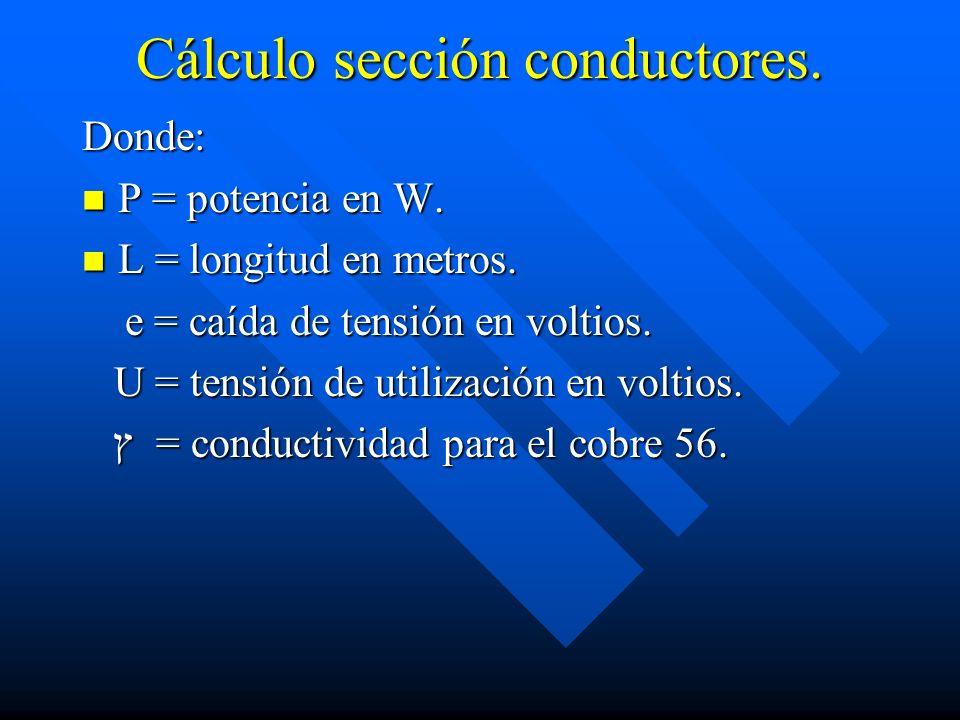 Cálculo sección conductores. Donde: P = potencia en W. P = potencia en W. L = longitud en metros. L = longitud en metros. e = caída de tensión en volt