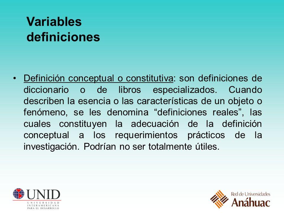 Variables definiciones Definición conceptual o constitutiva: son definiciones de diccionario o de libros especializados.
