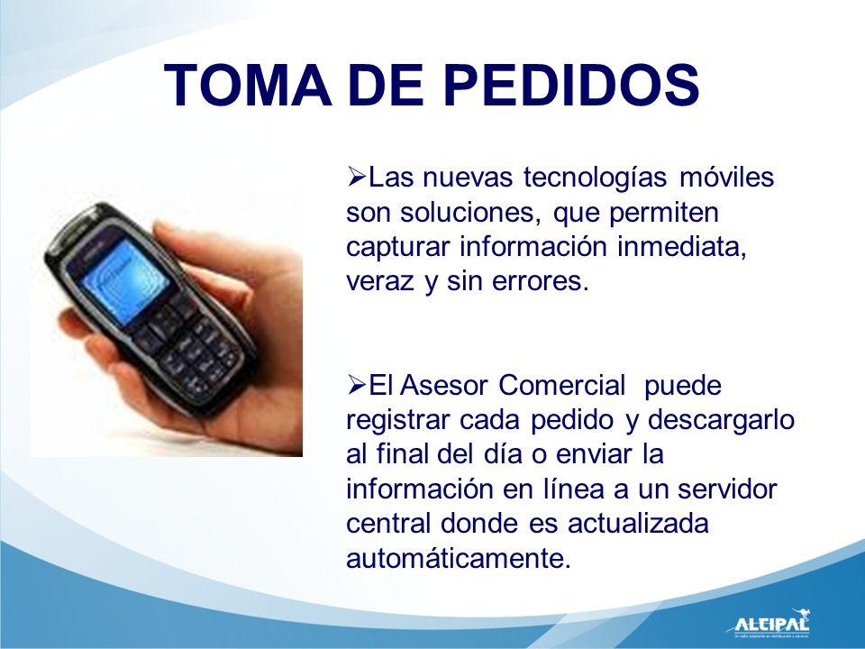 TOMA DE PEDIDOS Las nuevas tecnologías móviles son soluciones, que permiten capturar información inmediata, veraz y sin errores. El Asesor Comercial p