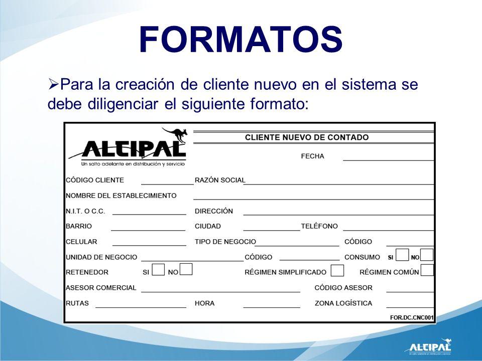 FORMATOS Para la creación de cliente nuevo en el sistema se debe diligenciar el siguiente formato: