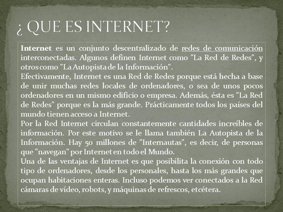 Internet es un conjunto descentralizado de redes de comunicación interconectadas. Algunos definen Internet como