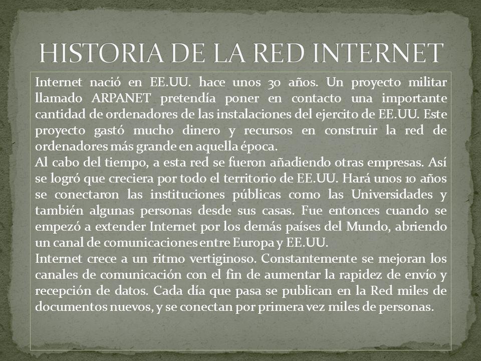 Internet nació en EE.UU. hace unos 30 años. Un proyecto militar llamado ARPANET pretendía poner en contacto una importante cantidad de ordenadores de
