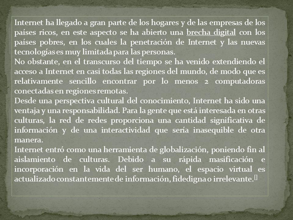 Internet ha llegado a gran parte de los hogares y de las empresas de los países ricos, en este aspecto se ha abierto una brecha digital con los países