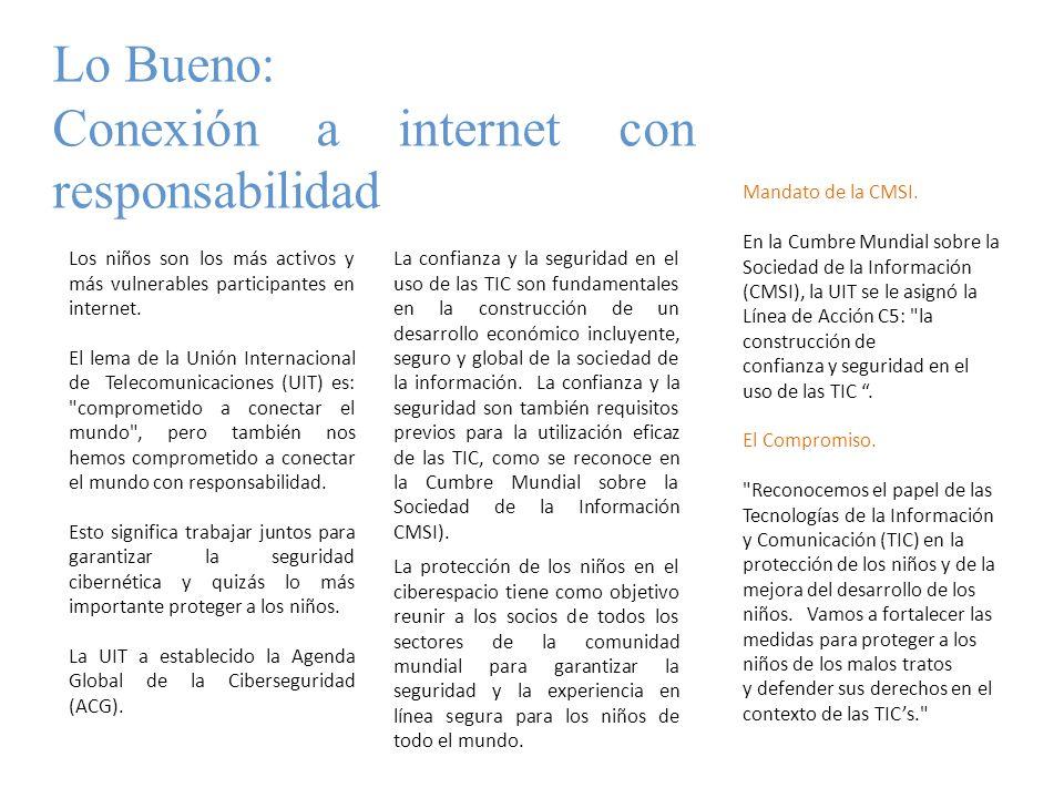 Lo Bueno: Conexión a internet con responsabilidad Los niños son los más activos y más vulnerables participantes en internet. El lema de la Unión Inter