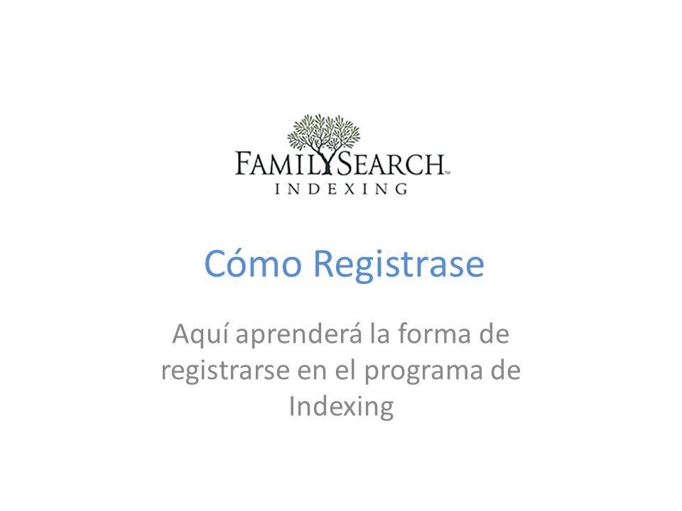 Cómo Registrase Aquí aprenderá la forma de registrarse en el programa de Indexing