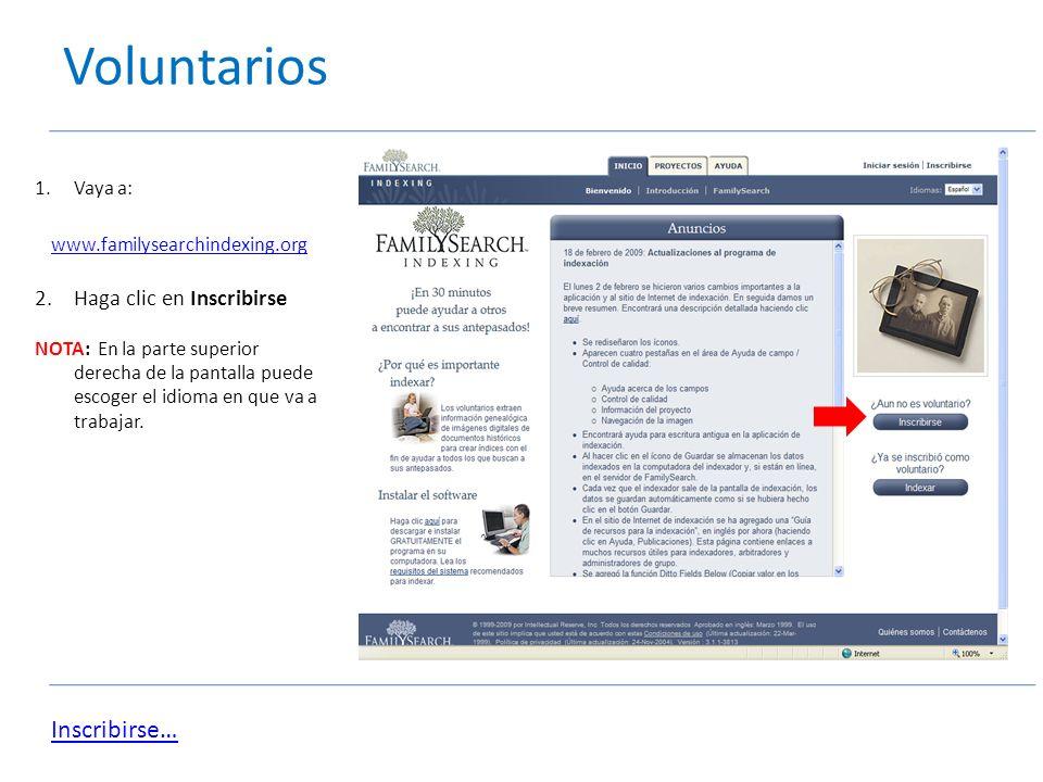 Voluntarios 1.Vaya a: www.familysearchindexing.org 2.Haga clic en Inscribirse NOTA: En la parte superior derecha de la pantalla puede escoger el idioma en que va a trabajar.