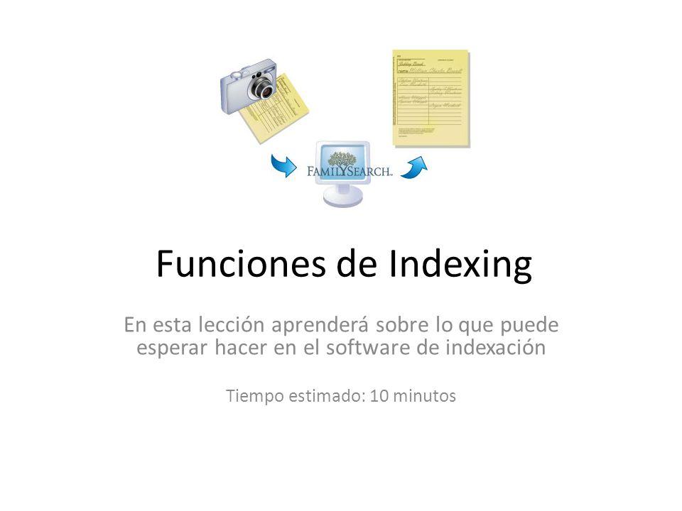 Funciones del Software de Indexación [1/5] http://www.familysearchindexing.org Usted podrá ingresar a la aplicación de Indexación con el nombre de usuario y contraseña que indicó al momento de registrarse