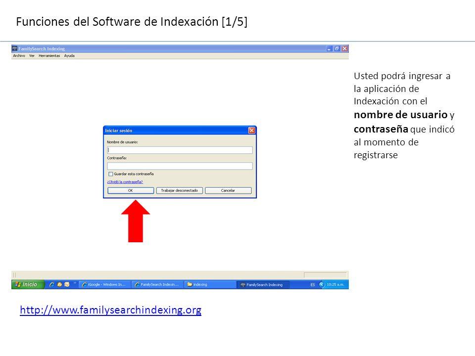 Funciones del Software de Indexación [1/5] http://www.familysearchindexing.org Usted podrá ingresar a la aplicación de Indexación con el nombre de usu