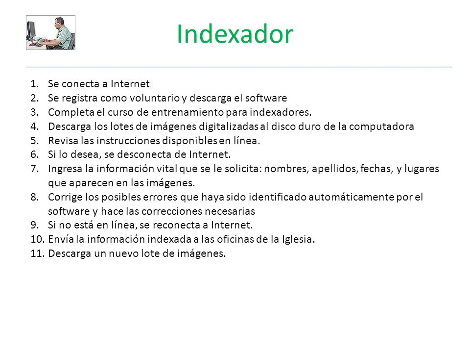 Indexador 1.Se conecta a Internet 2.Se registra como voluntario y descarga el software 3.Completa el curso de entrenamiento para indexadores.