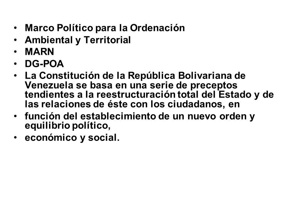 Marco Político para la Ordenación Ambiental y Territorial MARN DG-POA La Constitución de la República Bolivariana de Venezuela se basa en una serie de
