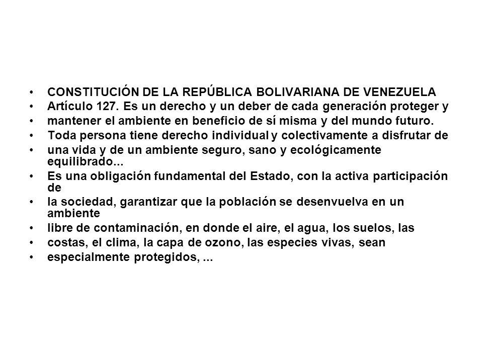 CONSTITUCIÓN DE LA REPÚBLICA BOLIVARIANA DE VENEZUELA Artículo 127. Es un derecho y un deber de cada generación proteger y mantener el ambiente en ben