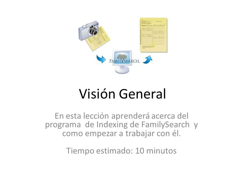 Visión General En esta lección aprenderá acerca del programa de Indexing de FamilySearch y como empezar a trabajar con él.