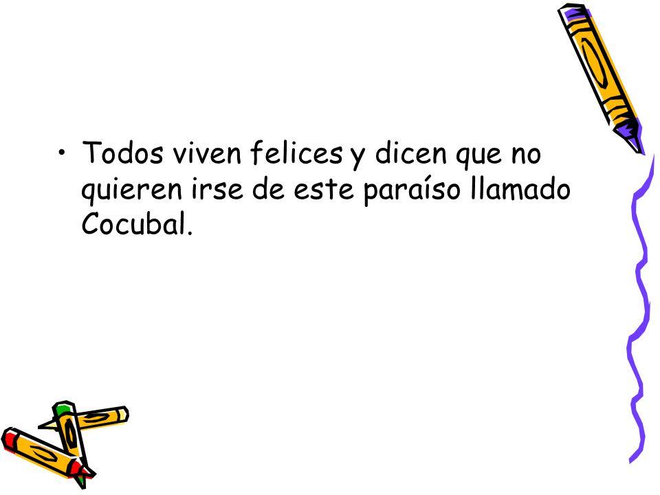 Todos viven felices y dicen que no quieren irse de este paraíso llamado Cocubal.