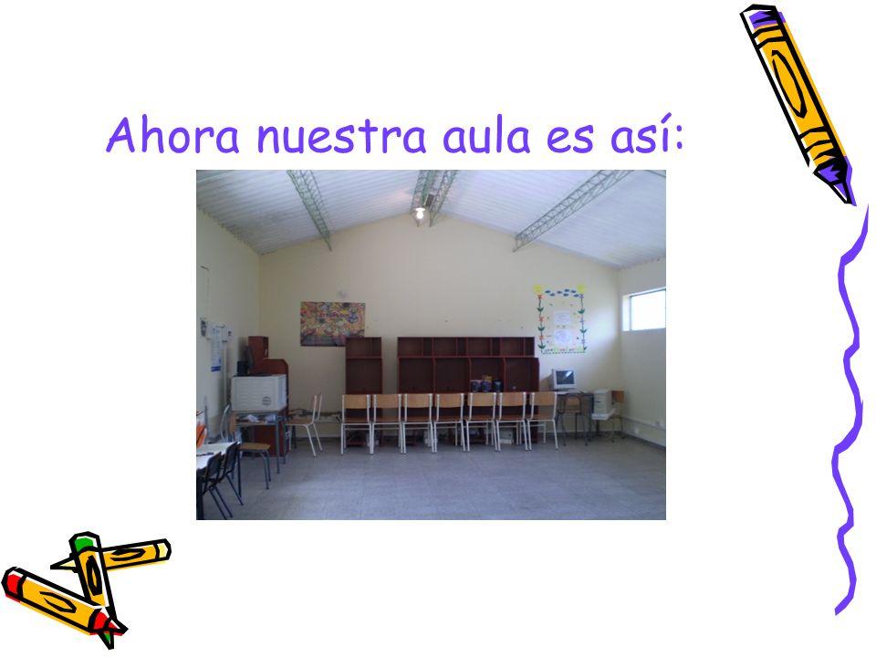 Ahora nuestra aula es así: