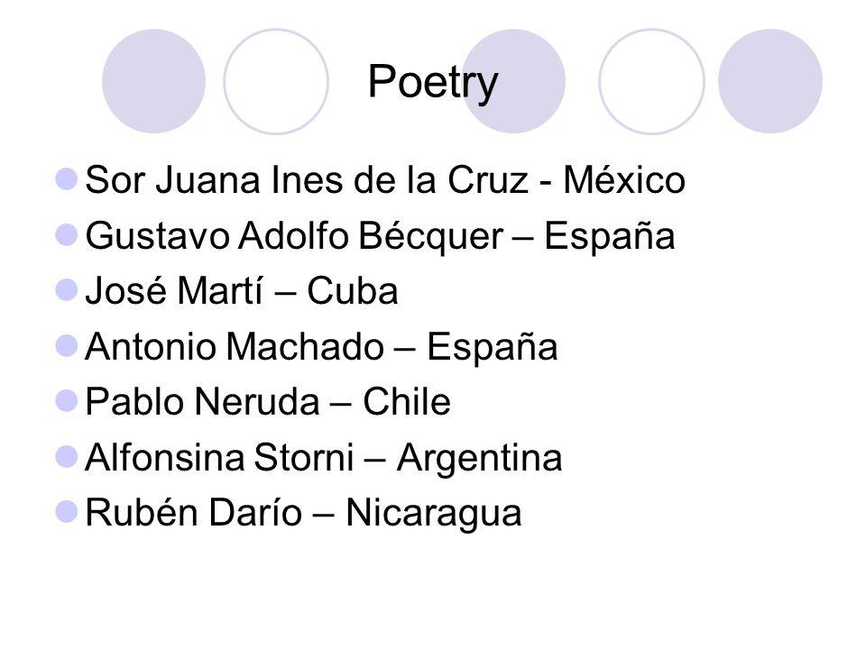 Poetry Sor Juana Ines de la Cruz - México Gustavo Adolfo Bécquer – España José Martí – Cuba Antonio Machado – España Pablo Neruda – Chile Alfonsina St