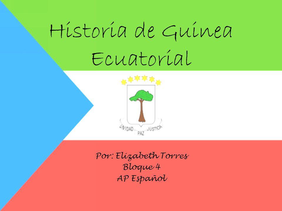 Historia de Guinea Ecuatorial Por: Elizabeth Torres Bloque 4 AP Español