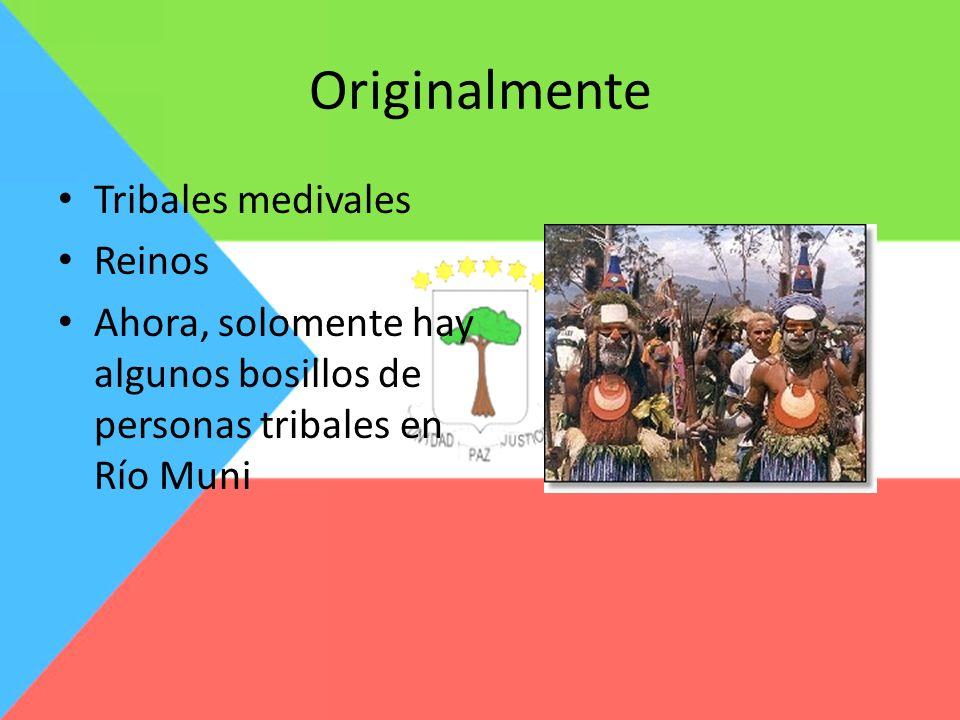 Originalmente Tribales medivales Reinos Ahora, solomente hay algunos bosillos de personas tribales en Río Muni