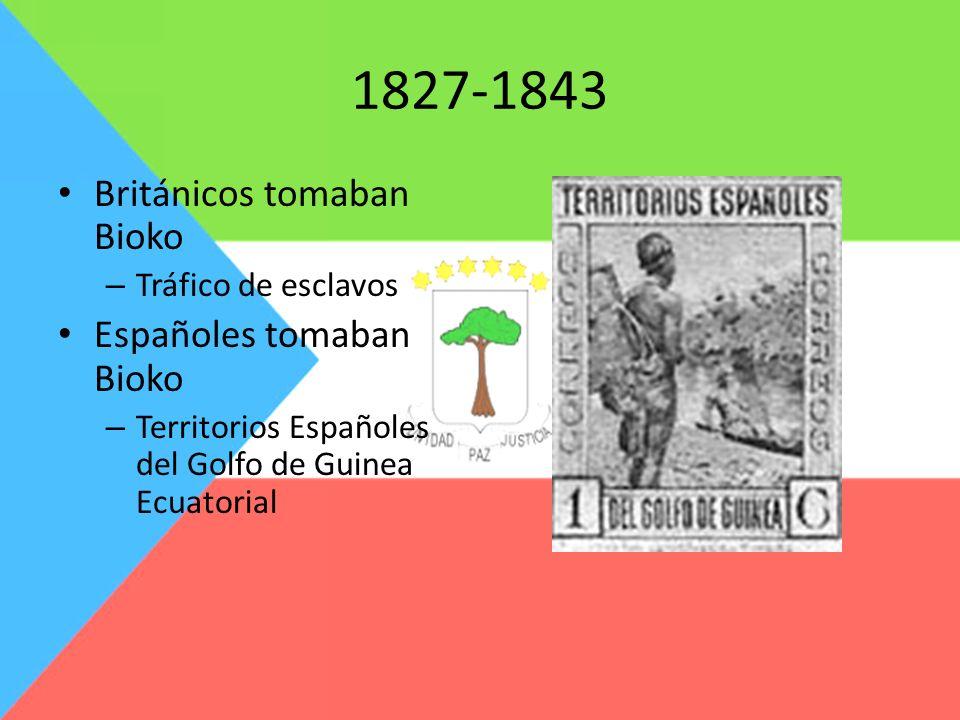 1827-1843 Británicos tomaban Bioko – Tráfico de esclavos Españoles tomaban Bioko – Territorios Españoles del Golfo de Guinea Ecuatorial