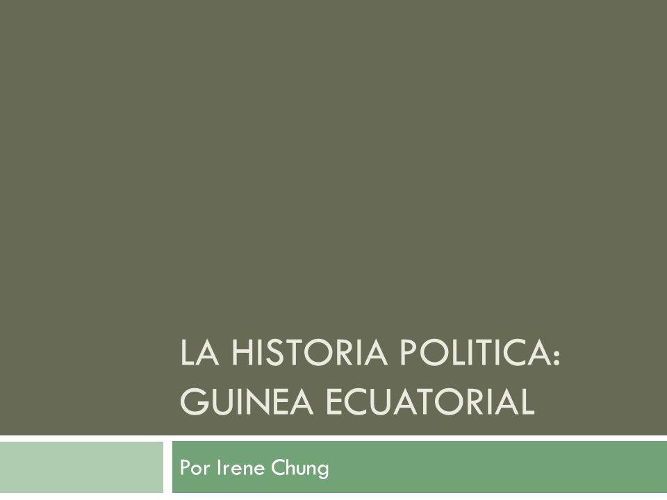 LA HISTORIA POLITICA: GUINEA ECUATORIAL Por Irene Chung