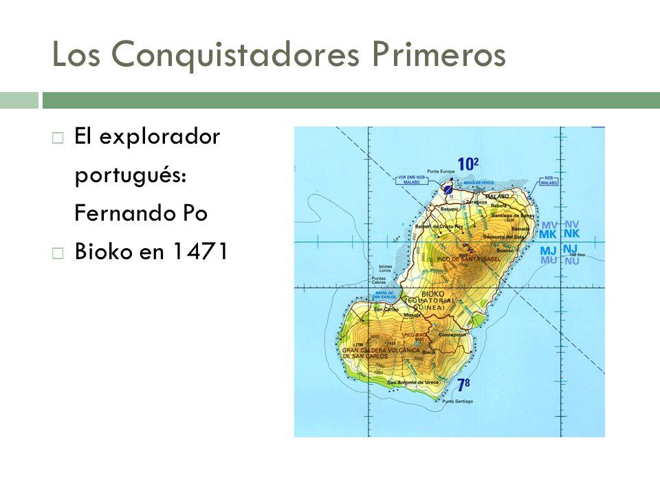 Los Conquistadores Primeros El explorador portugués: Fernando Po Bioko en 1471