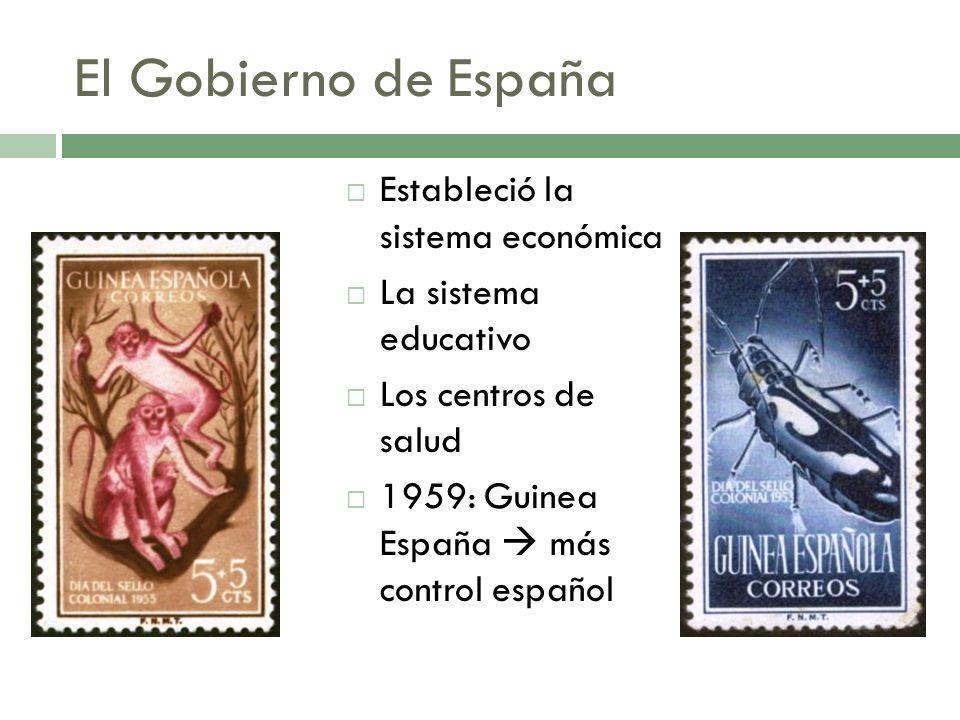 El Gobierno de España Estableció la sistema económica La sistema educativo Los centros de salud 1959: Guinea España más control español