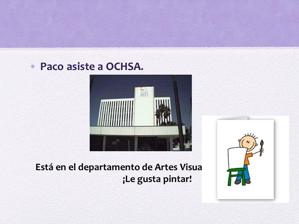 Paco asiste a OCHSA. Está en el departamento de Artes Visuales. ¡Le gusta pintar!