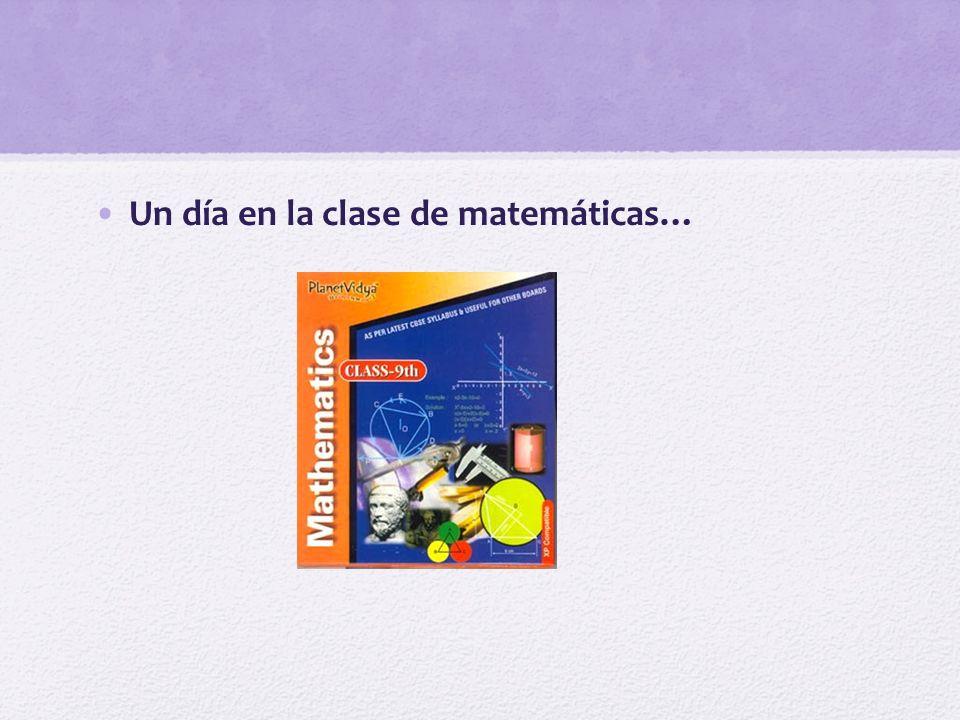 Un día en la clase de matemáticas…