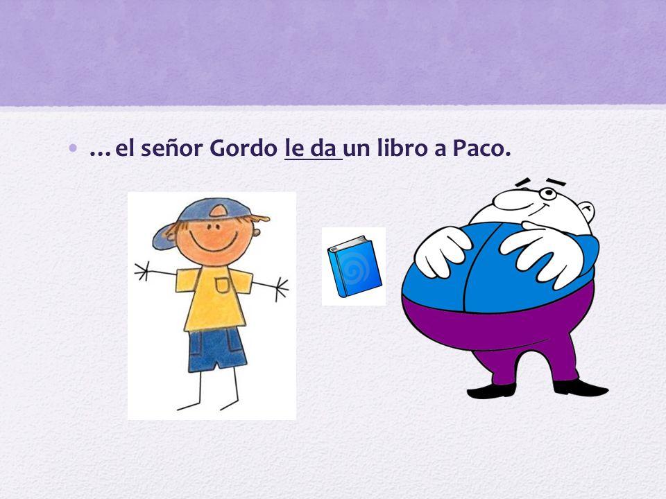 …el señor Gordo le da un libro a Paco.