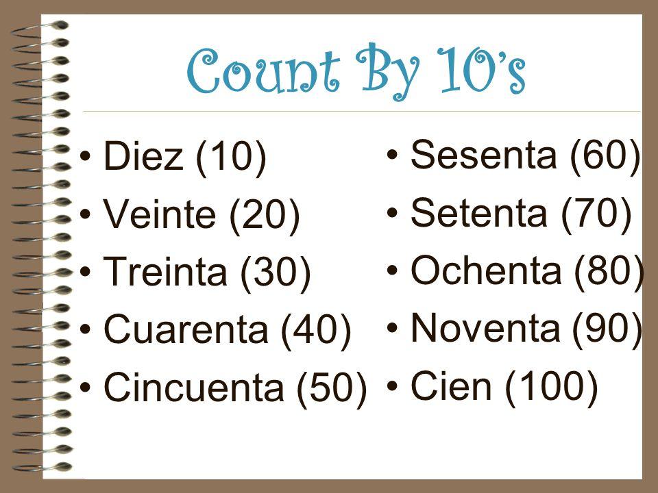 Count By 10s Diez (10) Veinte (20) Treinta (30) Cuarenta (40) Cincuenta (50) Sesenta (60) Setenta (70) Ochenta (80) Noventa (90) Cien (100)