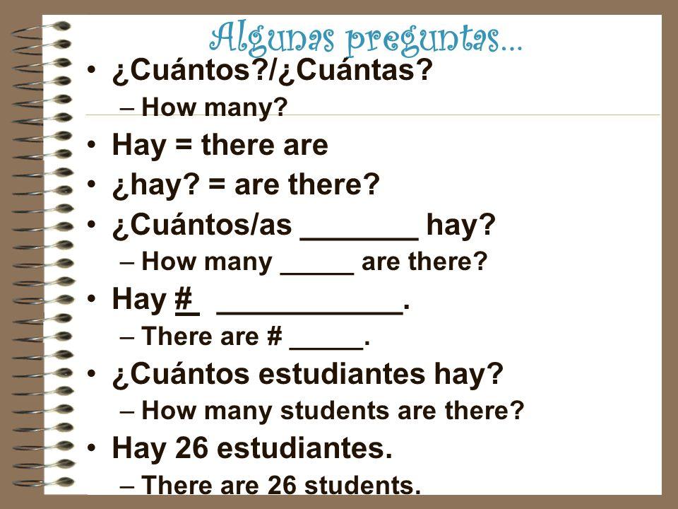 Algunas preguntas… ¿Cuántos /¿Cuántas. –How many.
